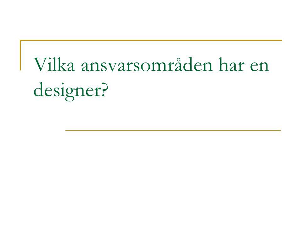 Vilka ansvarsområden har en designer