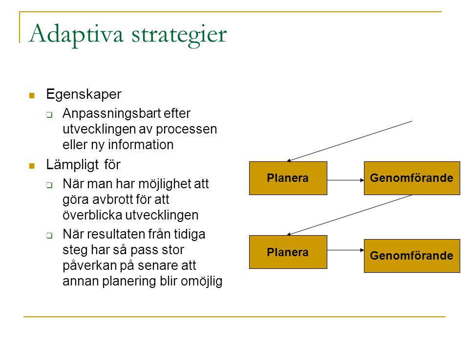 Adaptiva strategier Egenskaper Lämpligt för