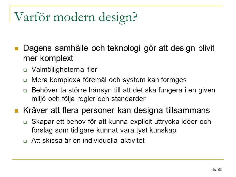 Varför modern design Dagens samhälle och teknologi gör att design blivit mer komplext. Valmöjligheterna fler.