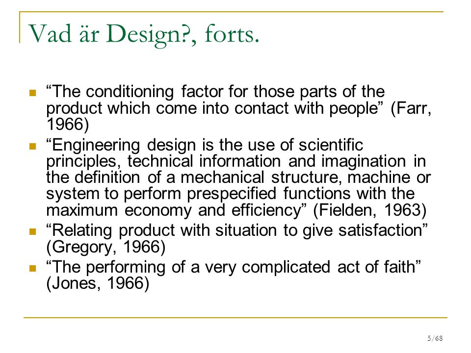 Vad är Design , forts. The conditioning factor for those parts of the product which come into contact with people (Farr, 1966)