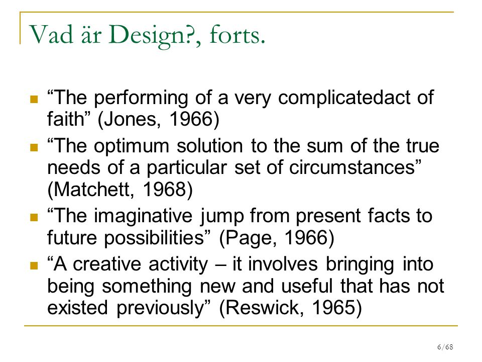 Vad är Design , forts. The performing of a very complicatedact of faith (Jones, 1966)