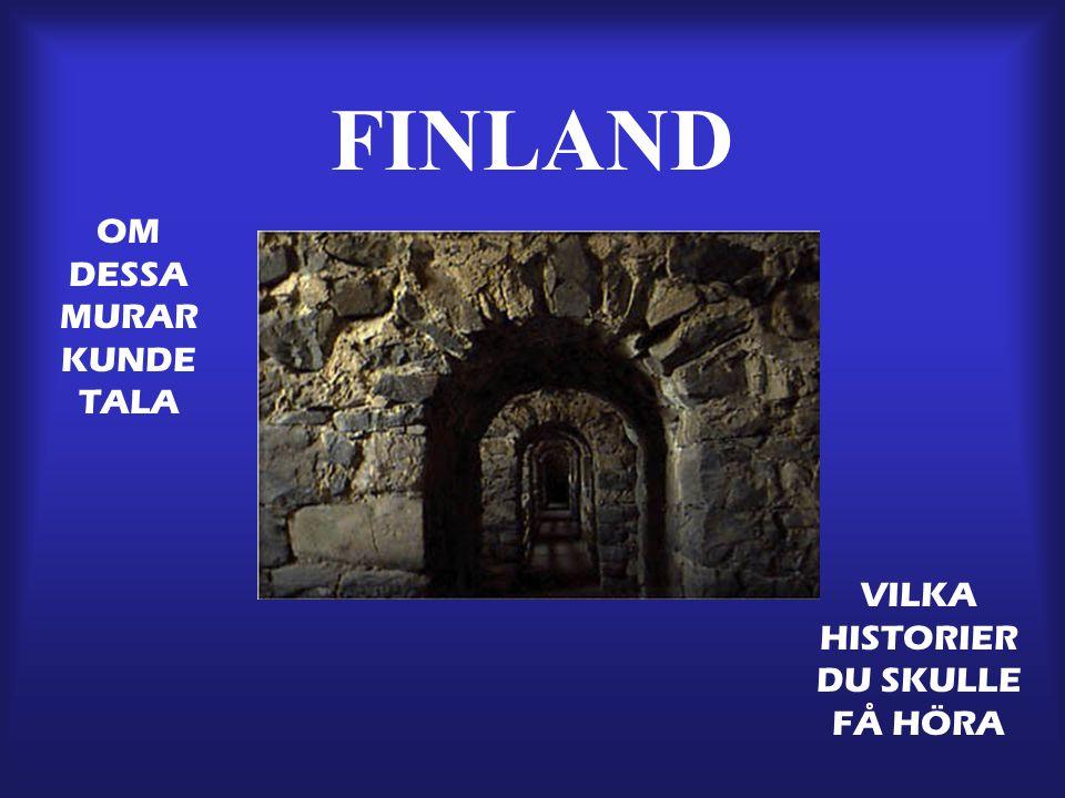 FINLAND OM DESSA MURAR KUNDE TALA VILKA HISTORIER DU SKULLE FÅ HÖRA
