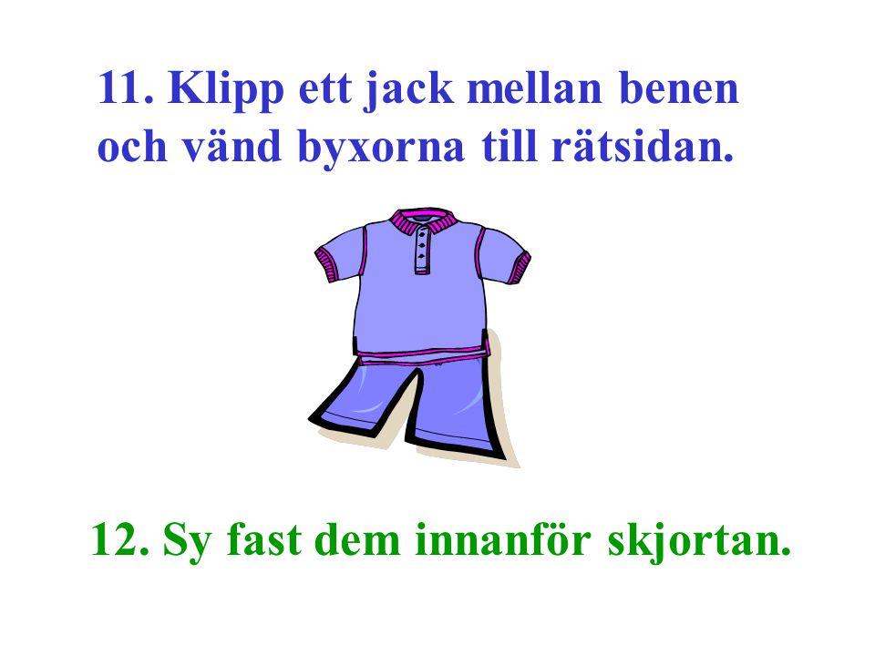 11. Klipp ett jack mellan benen och vänd byxorna till rätsidan.