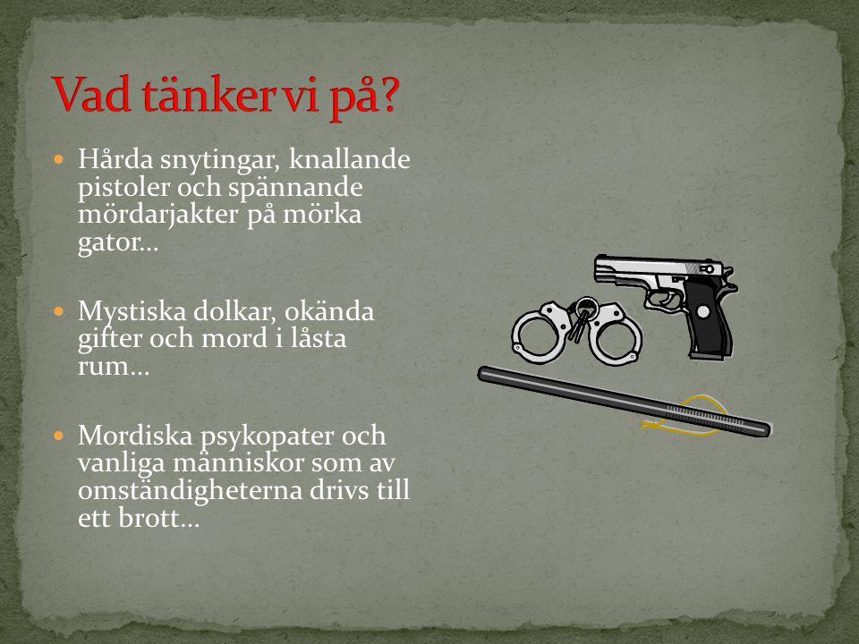 Vad tänker vi på Hårda snytingar, knallande pistoler och spännande mördarjakter på mörka gator…