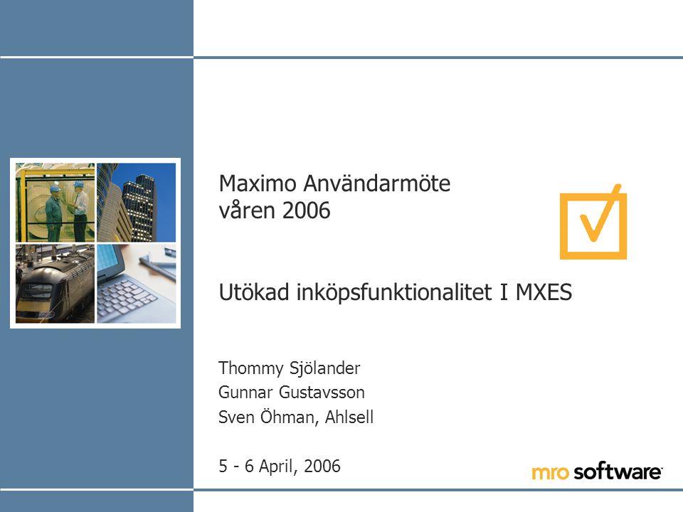 Maximo Användarmöte våren 2006 Utökad inköpsfunktionalitet I MXES