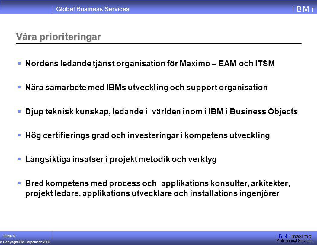 Våra prioriteringar Nordens ledande tjänst organisation för Maximo – EAM och ITSM. Nära samarbete med IBMs utveckling och support organisation.