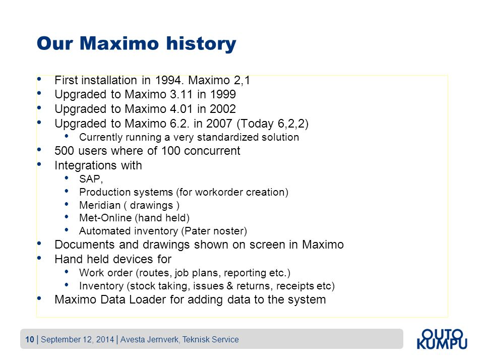 Our Maximo history First installation in 1994. Maximo 2,1