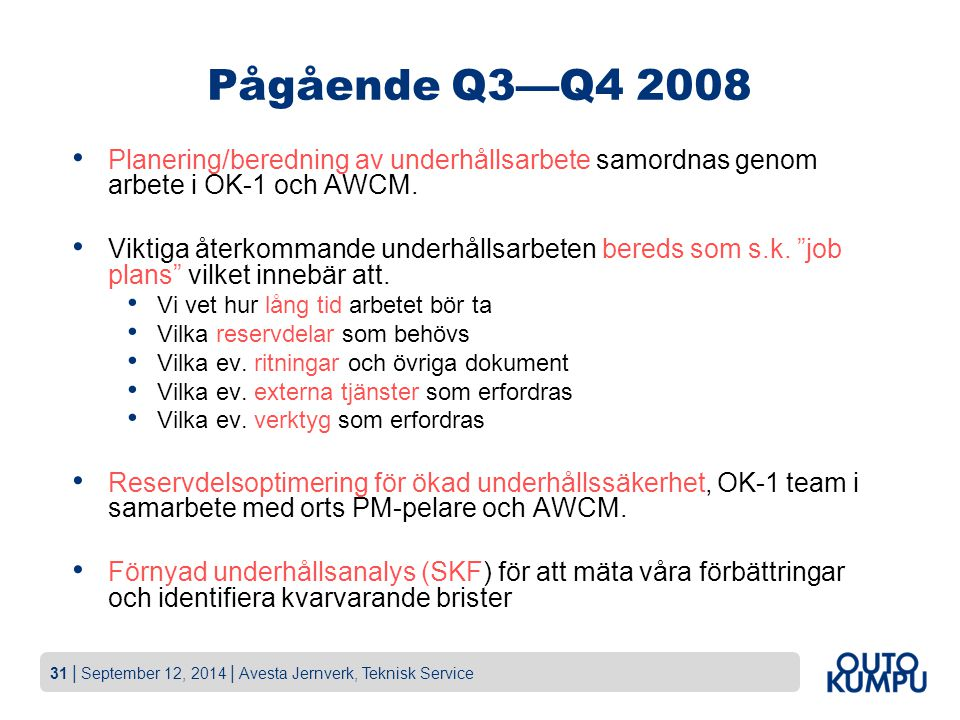 Pågående Q3—Q4 2008 Planering/beredning av underhållsarbete samordnas genom arbete i OK-1 och AWCM.