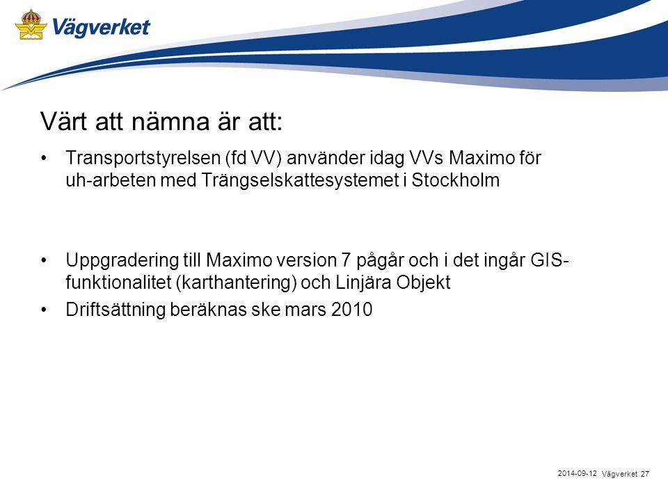 Värt att nämna är att: Transportstyrelsen (fd VV) använder idag VVs Maximo för uh-arbeten med Trängselskattesystemet i Stockholm.