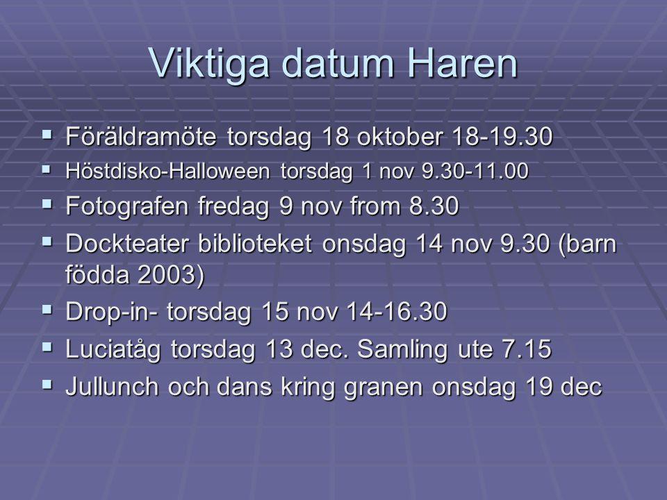 Viktiga datum Haren Föräldramöte torsdag 18 oktober 18-19.30