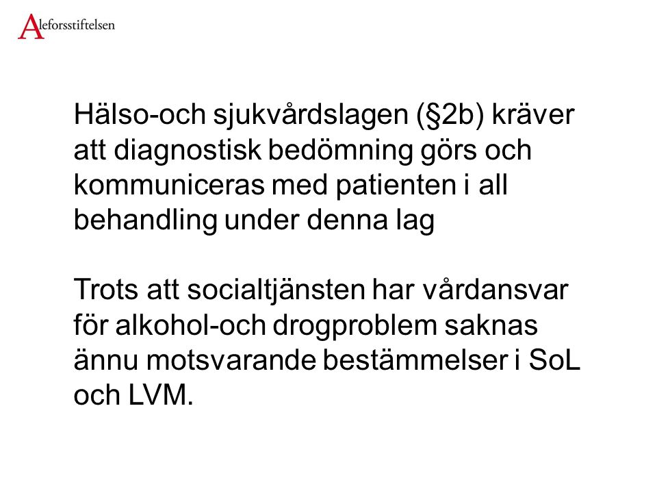 Hälso-och sjukvårdslagen (§2b) kräver att diagnostisk bedömning görs och kommuniceras med patienten i all behandling under denna lag