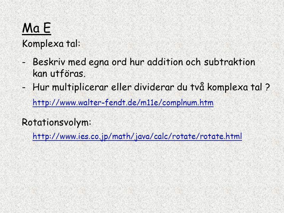 Ma E Komplexa tal: Beskriv med egna ord hur addition och subtraktion kan utföras. Hur multiplicerar eller dividerar du två komplexa tal