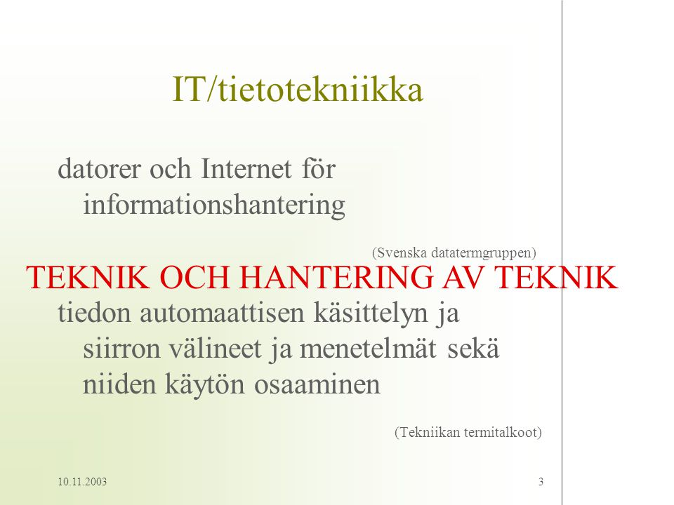IT/tietotekniikka TEKNIK OCH HANTERING AV TEKNIK