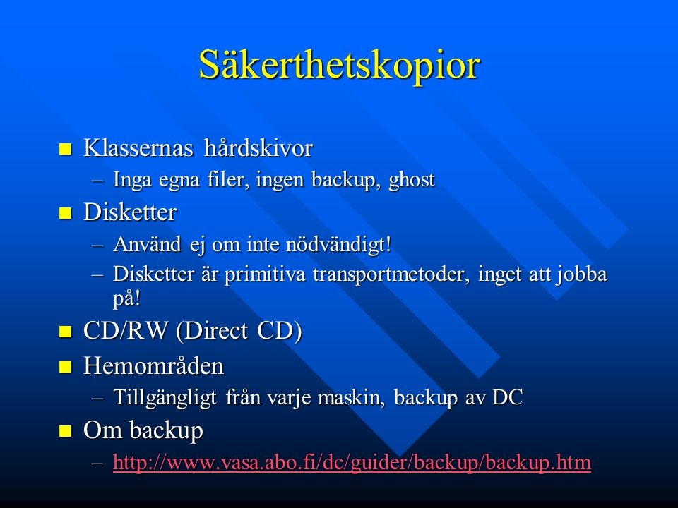 Säkerthetskopior Klassernas hårdskivor Disketter CD/RW (Direct CD)