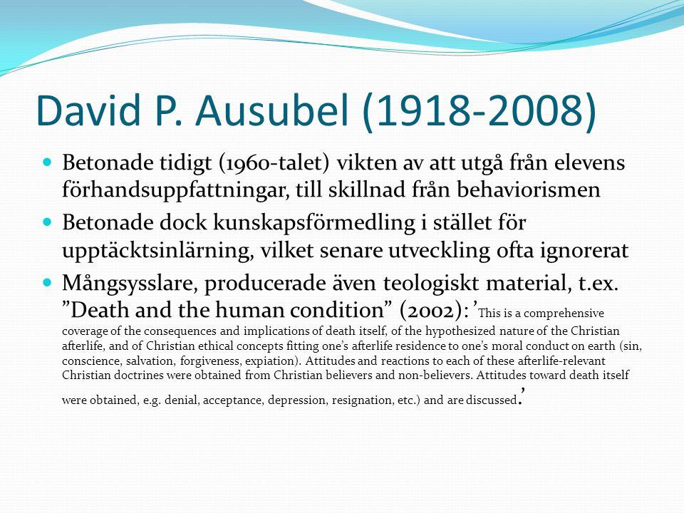 David P. Ausubel (1918-2008) Betonade tidigt (1960-talet) vikten av att utgå från elevens förhandsuppfattningar, till skillnad från behaviorismen.