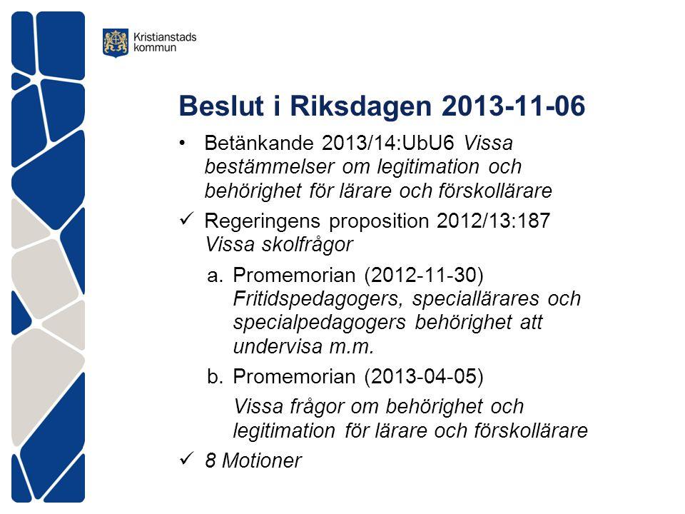 Beslut i Riksdagen 2013-11-06 Betänkande 2013/14:UbU6 Vissa bestämmelser om legitimation och behörighet för lärare och förskollärare.