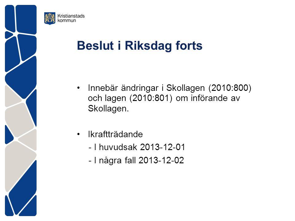 Beslut i Riksdag forts Innebär ändringar i Skollagen (2010:800) och lagen (2010:801) om införande av Skollagen.