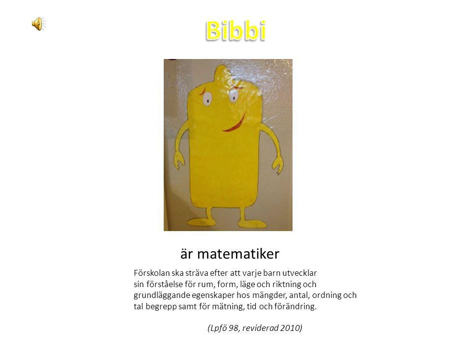 Bibbi är matematiker. Förskolan ska sträva efter att varje barn utvecklar. sin förståelse för rum, form, läge och riktning och.