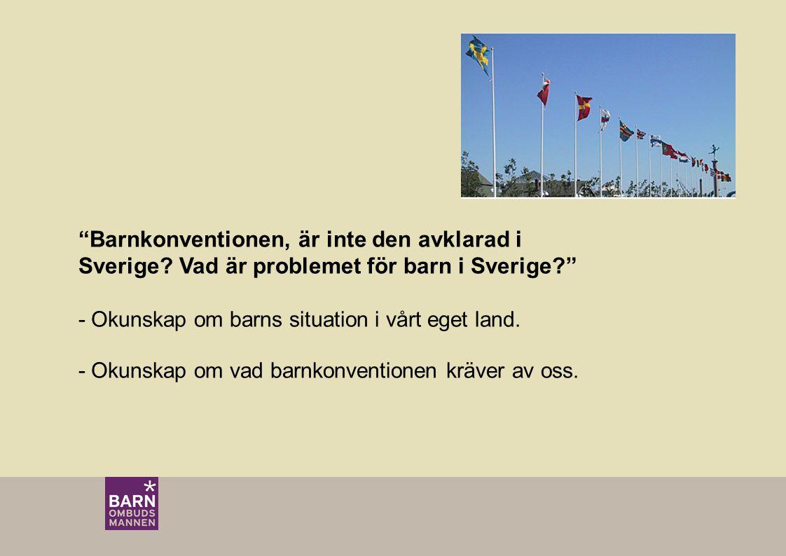 Barnkonventionen, är inte den avklarad i Sverige