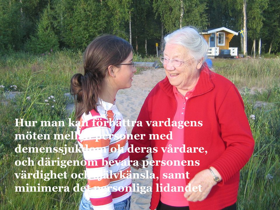 Hur man kan förbättra vardagens möten mellan personer med demenssjukdom oh deras vårdare, och därigenom bevara personens värdighet och självkänsla, samt minimera det personliga lidandet