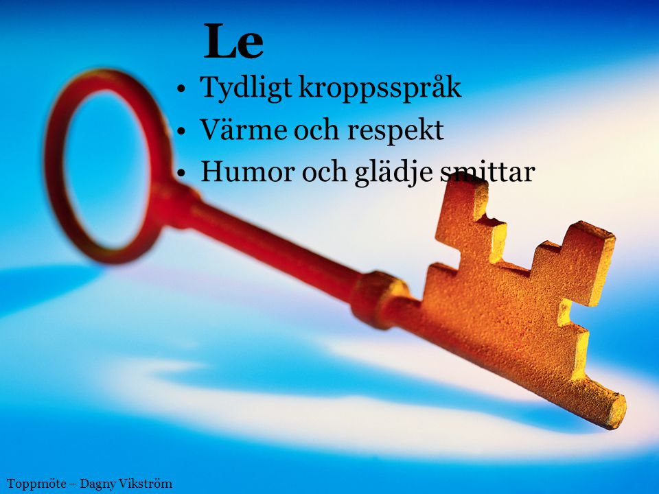 Le Tydligt kroppsspråk Värme och respekt Humor och glädje smittar