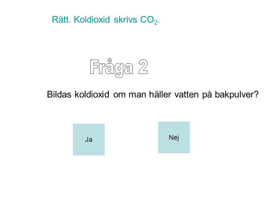 Fråga 2 Rätt. Koldioxid skrivs CO2.