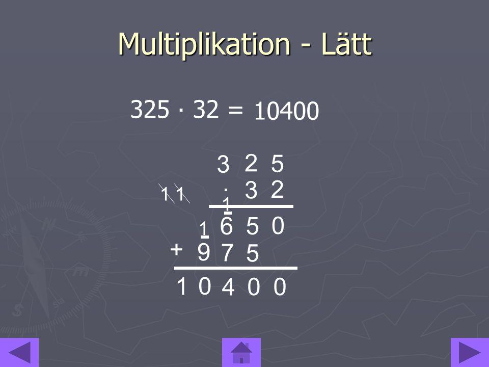 Multiplikation - Lätt 325 ∙ 32 = 10400 2 3 5 ∙ 1 1 1 6 5 1 + 9 7 5 1 4
