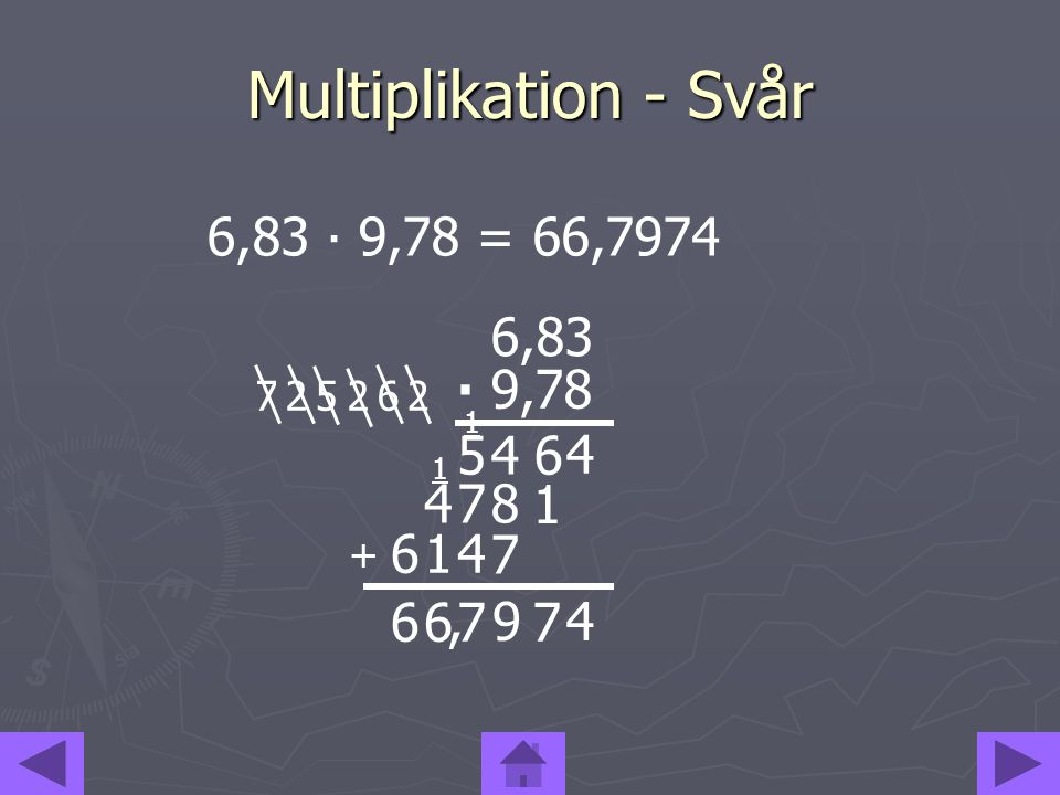 Multiplikation - Svår 6,83 ∙ 9,78 = 66,7974 9,78 6,83 ∙ 4 7 8 1 6 4 9