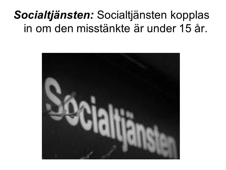 Socialtjänsten: Socialtjänsten kopplas in om den misstänkte är under 15 år.