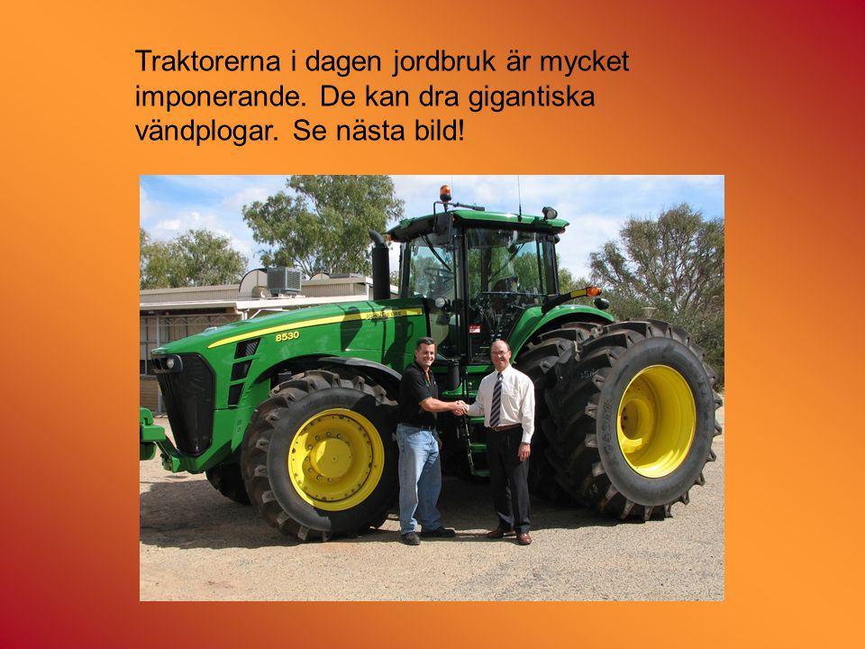 Traktorerna i dagen jordbruk är mycket imponerande