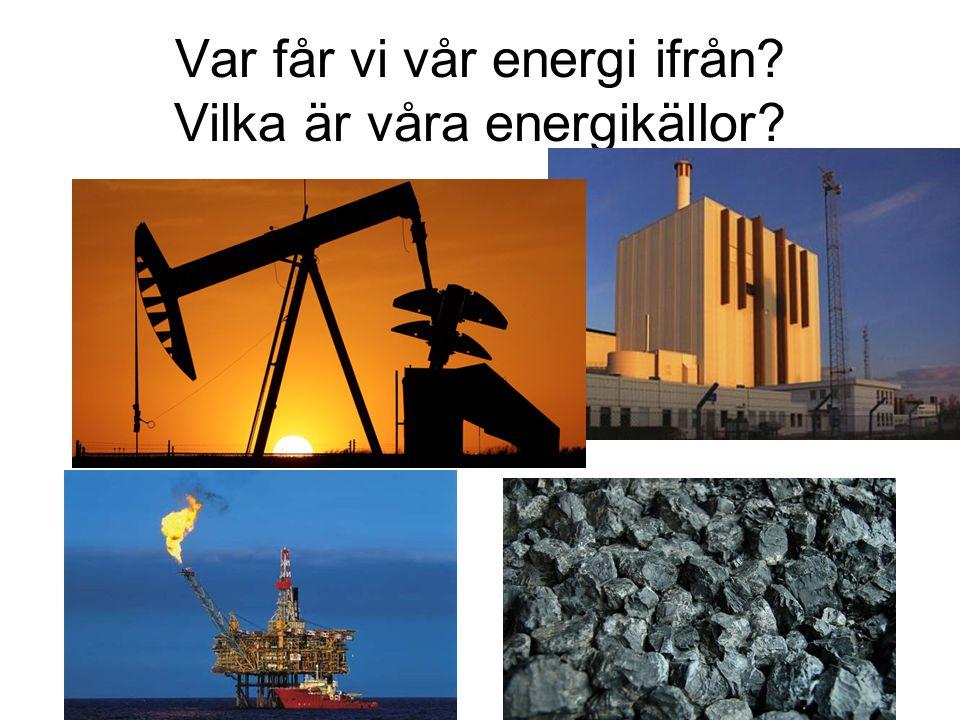 Var får vi vår energi ifrån Vilka är våra energikällor