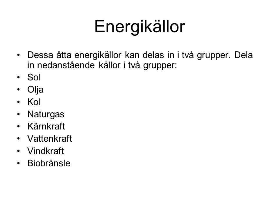 Energikällor Dessa åtta energikällor kan delas in i två grupper. Dela in nedanstående källor i två grupper: