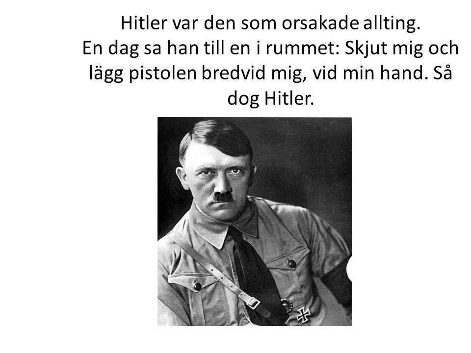 Hitler var den som orsakade allting