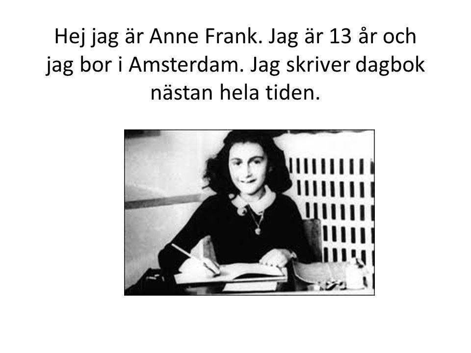 Hej jag är Anne Frank. Jag är 13 år och jag bor i Amsterdam