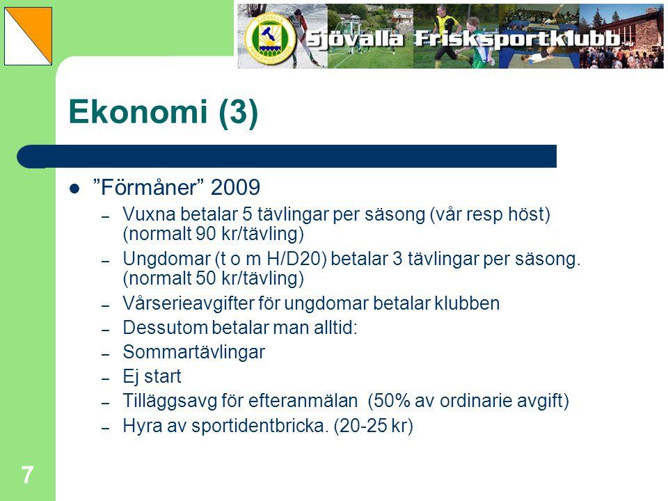 Ekonomi (3) Förmåner 2009. Vuxna betalar 5 tävlingar per säsong (vår resp höst) (normalt 90 kr/tävling)