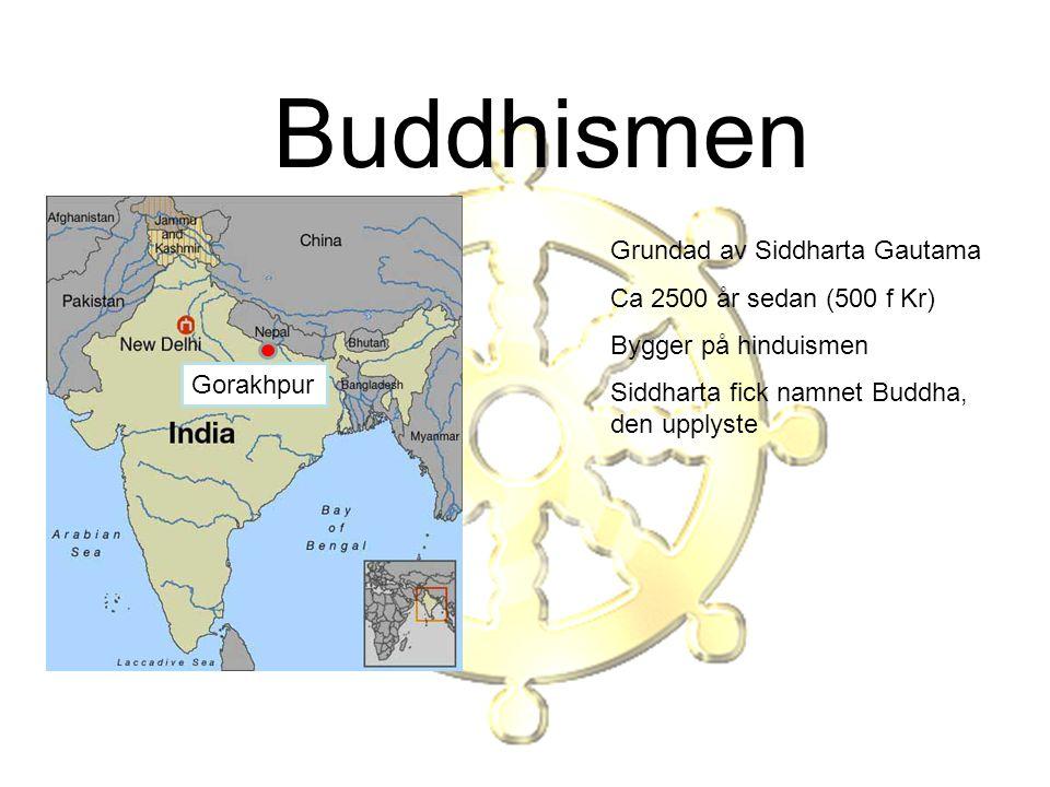 Buddhismen Grundad av Siddharta Gautama Ca 2500 år sedan (500 f Kr)