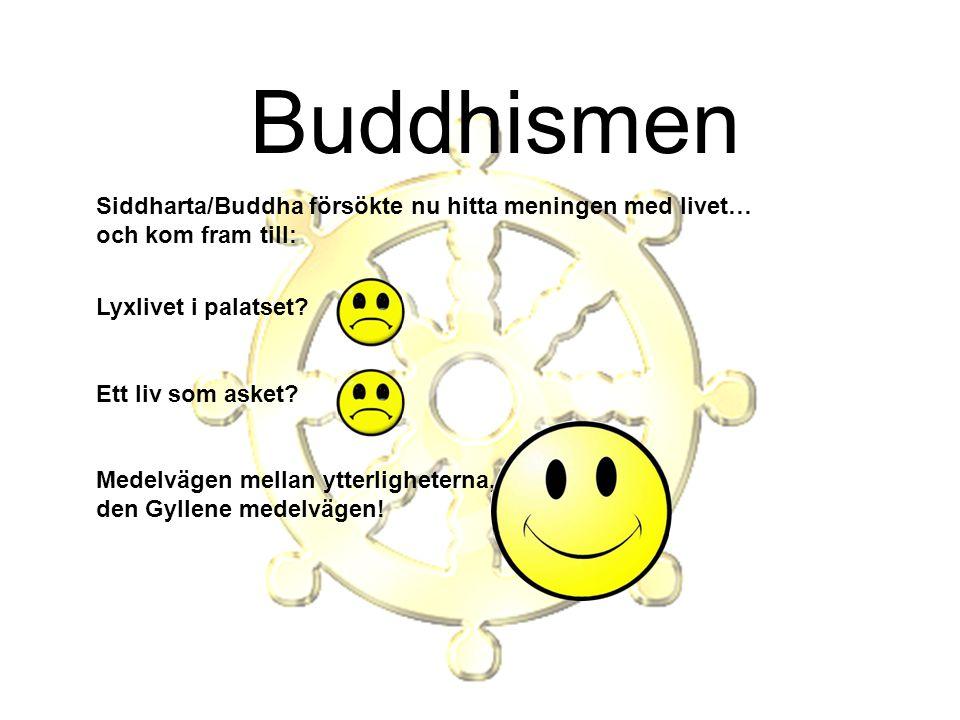 Buddhismen Siddharta/Buddha försökte nu hitta meningen med livet… och kom fram till: Lyxlivet i palatset