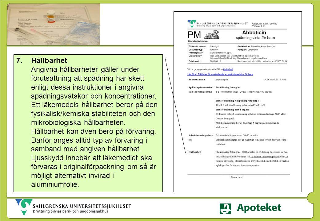 Hållbarhet Angivna hållbarheter gäller under förutsättning att spädning har skett enligt dessa instruktioner i angivna spädningsvätskor och koncentrationer.