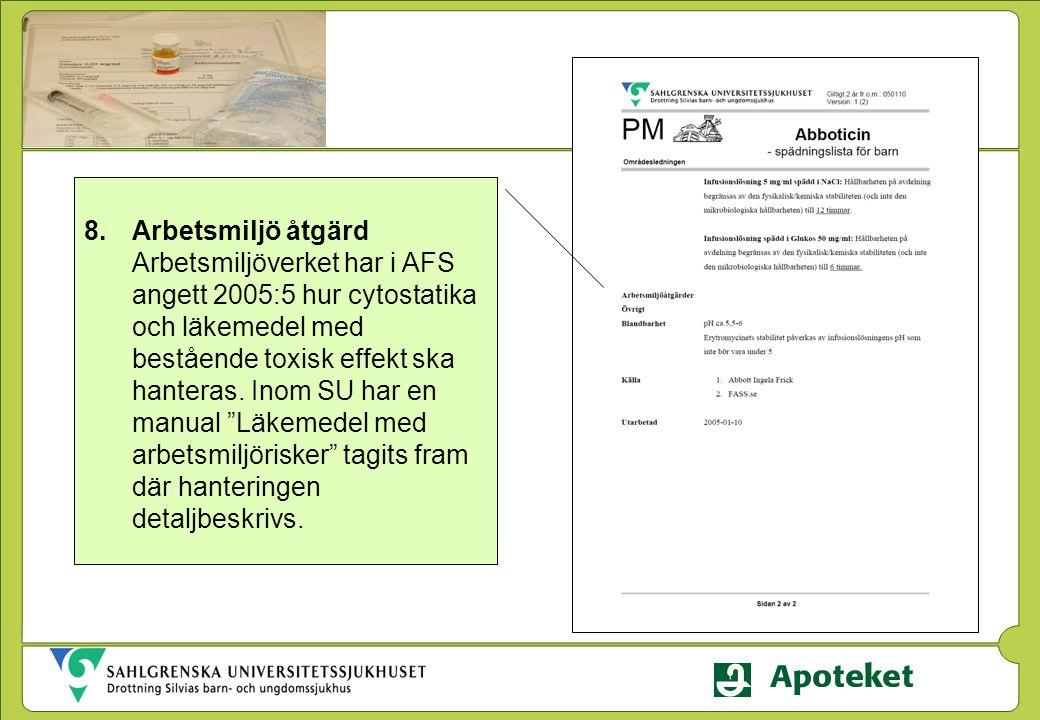 Arbetsmiljö åtgärd Arbetsmiljöverket har i AFS angett 2005:5 hur cytostatika och läkemedel med bestående toxisk effekt ska hanteras.