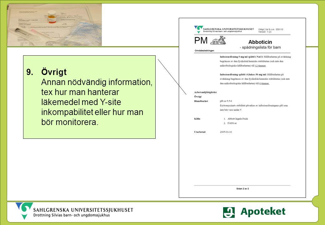 Övrigt Annan nödvändig information, tex hur man hanterar läkemedel med Y-site inkompabilitet eller hur man bör monitorera.