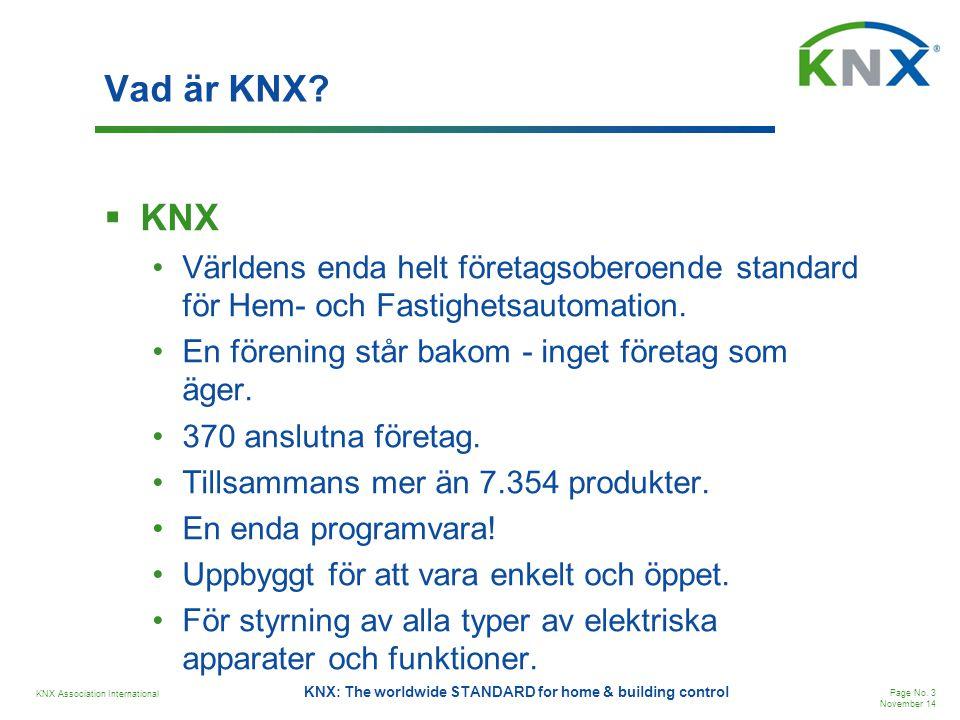 Vad är KNX KNX. Världens enda helt företagsoberoende standard för Hem- och Fastighetsautomation. En förening står bakom - inget företag som äger.