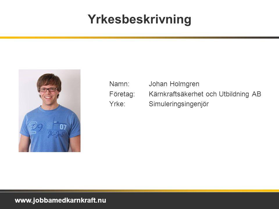 Yrkesbeskrivning Namn: Johan Holmgren