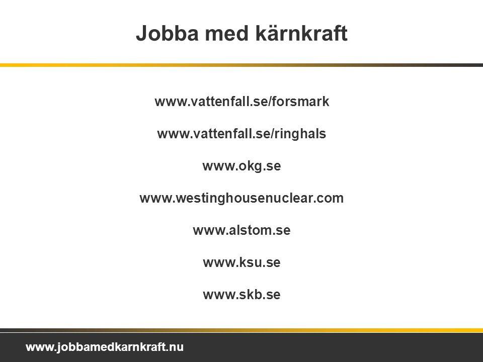 Jobba med kärnkraft www.vattenfall.se/forsmark