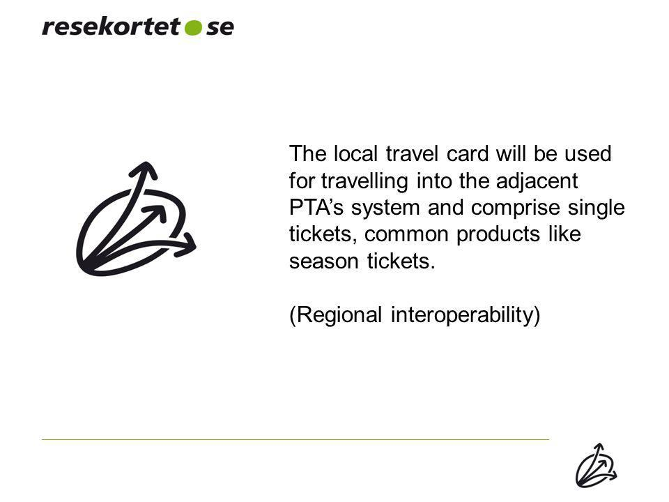 The local travel card will be used for travelling into the adjacent PTA's system and comprise single tickets, common products like season tickets.