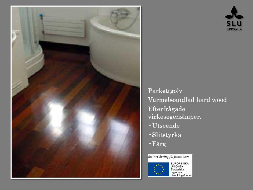 Värmebeandlad hard wood Efterfrågade virkesegenskaper: Utseende