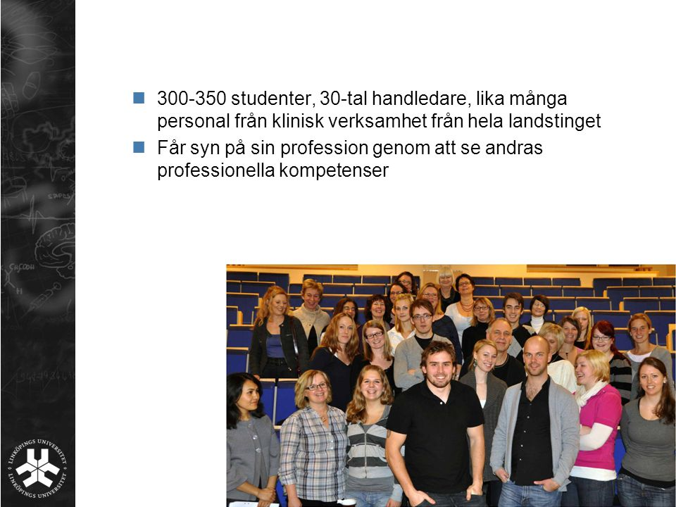 300-350 studenter, 30-tal handledare, lika många personal från klinisk verksamhet från hela landstinget