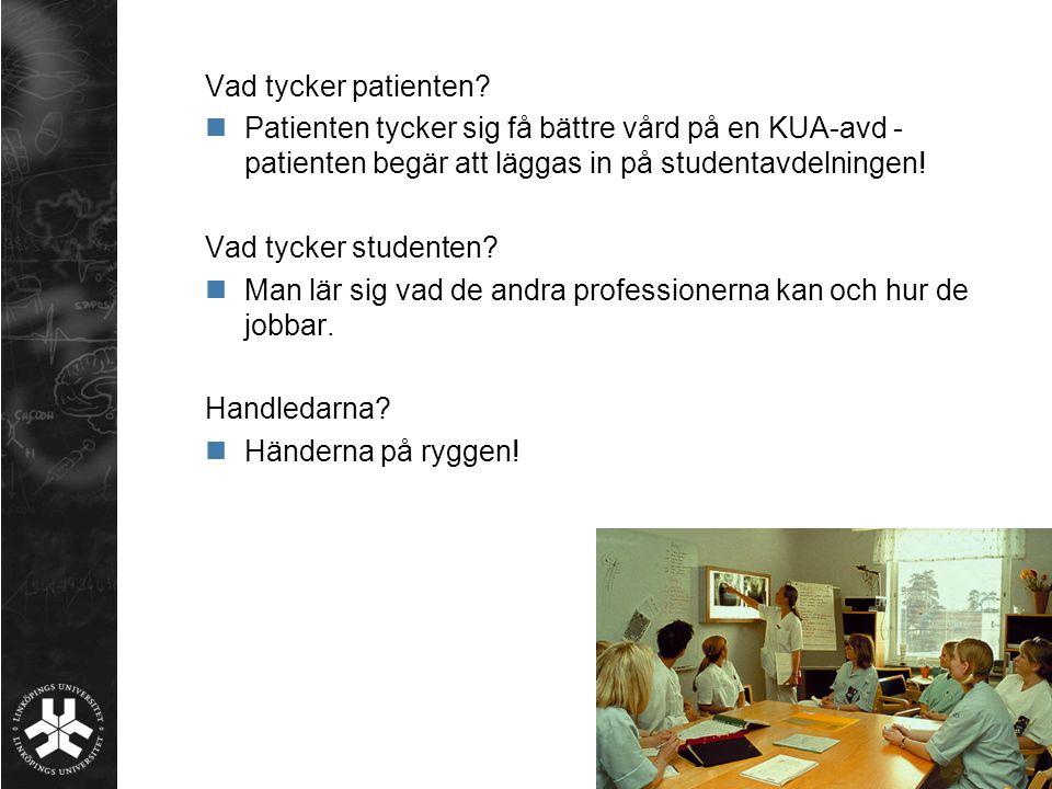 Vad tycker patienten Patienten tycker sig få bättre vård på en KUA-avd - patienten begär att läggas in på studentavdelningen!