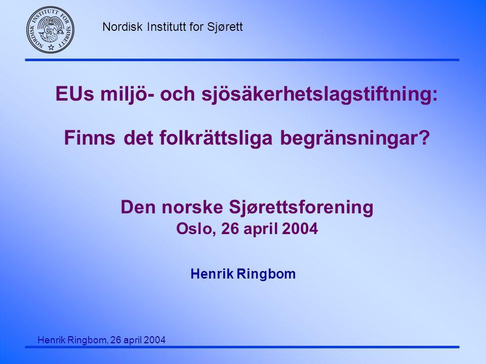 EUs miljö- och sjösäkerhetslagstiftning: Finns det folkrättsliga begränsningar Den norske Sjørettsforening Oslo, 26 april 2004