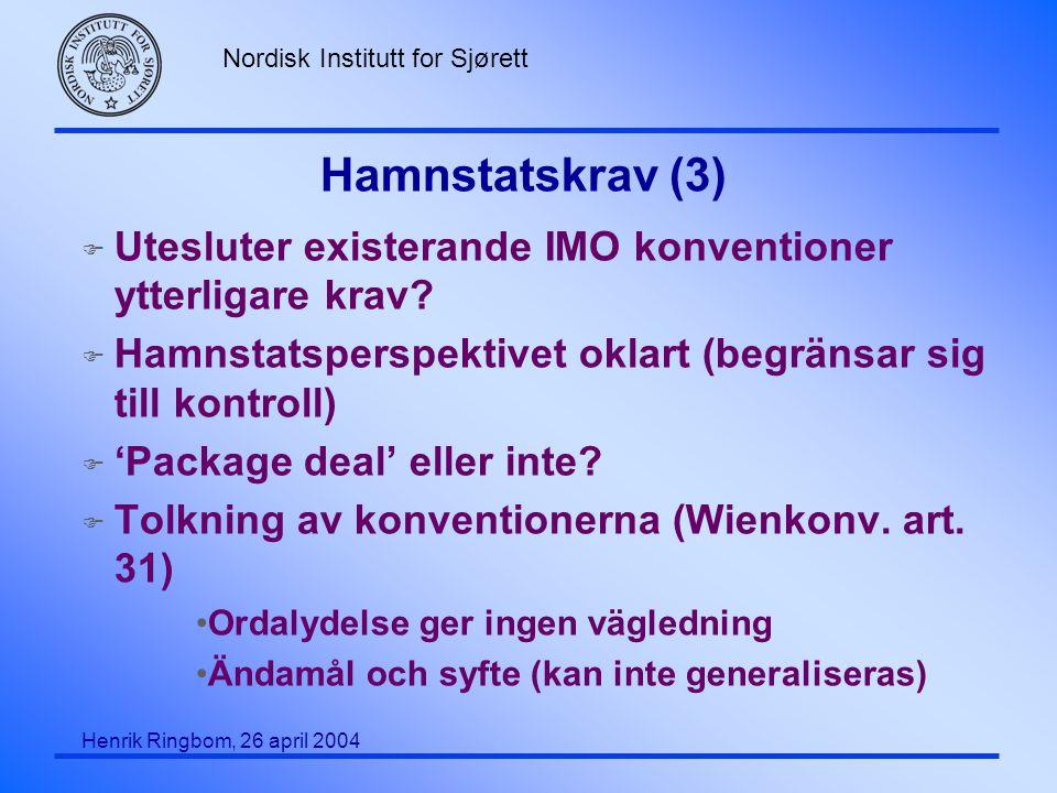 Hamnstatskrav (3) Utesluter existerande IMO konventioner ytterligare krav Hamnstatsperspektivet oklart (begränsar sig till kontroll)