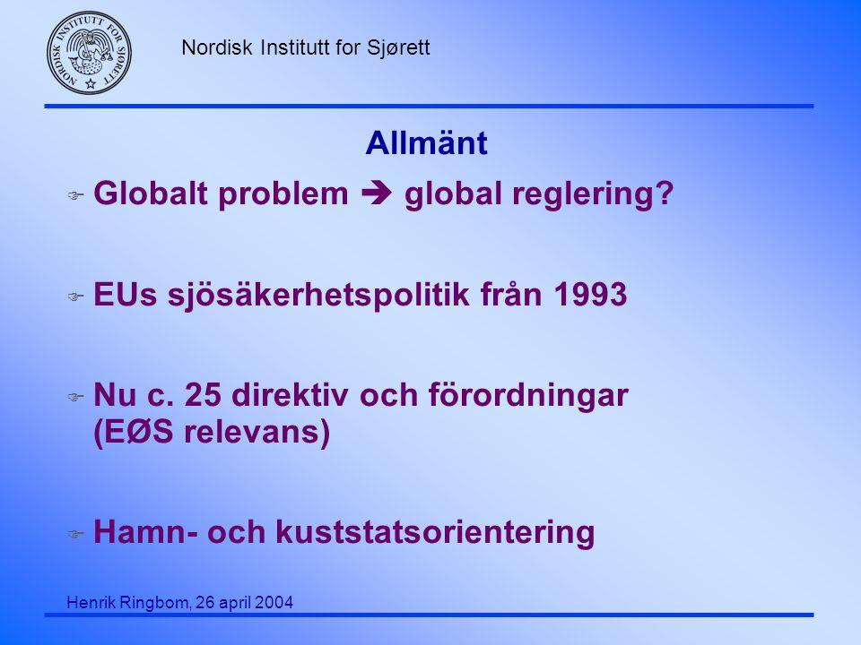 Allmänt Globalt problem  global reglering EUs sjösäkerhetspolitik från 1993. Nu c. 25 direktiv och förordningar (EØS relevans)